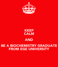 Poster: KEEP CALM AND BE A BIOCHEMISTRY GRADUATE FROM EGE UNIVERSITY