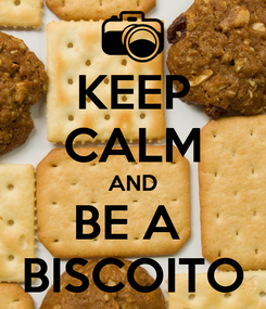 Poster: KEEP CALM AND BE A  BISCOITO