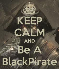 Poster: KEEP CALM AND Be A BlackPirate