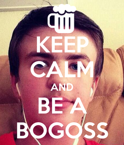 Poster: KEEP CALM AND BE A BOGOSS