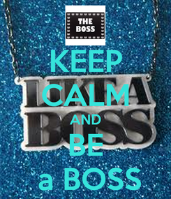 Poster: KEEP CALM AND BE  a BOSS