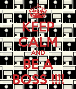 Poster: KEEP CALM AND BE A BOSS !!!!