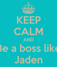 Poster: KEEP CALM AND Be a boss like Jaden
