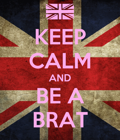 Poster: KEEP CALM AND BE A BRAT
