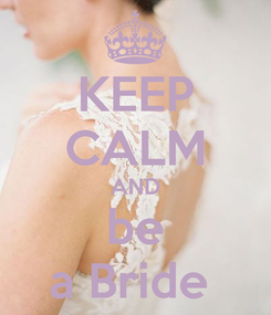 Poster: KEEP CALM AND be a Bride