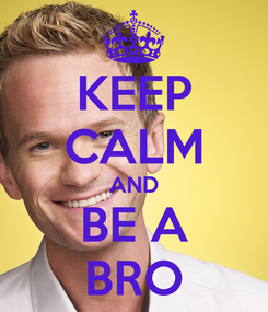 Poster: KEEP CALM AND BE A BRO