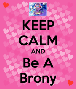 Poster: KEEP CALM AND Be A Brony