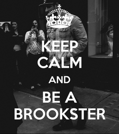 Poster: KEEP CALM AND BE A BROOKSTER