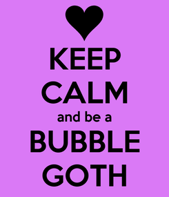 Poster: KEEP CALM and be a BUBBLE GOTH