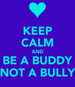 Poster: KEEP CALM AND BE A BUDDY NOT A BULLY