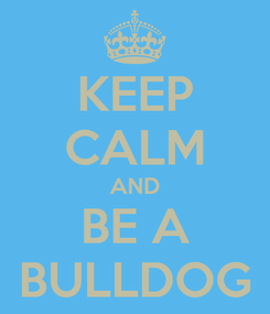 Poster: KEEP CALM AND BE A BULLDOG