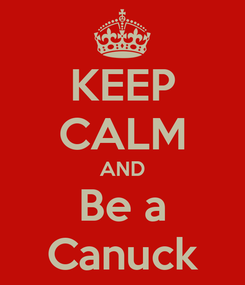 Poster: KEEP CALM AND Be a Canuck