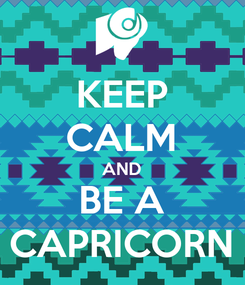 Poster: KEEP CALM AND BE A CAPRICORN