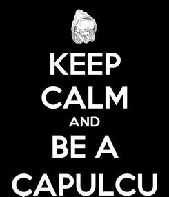 Poster: KEEP CALM AND BE A ÇAPULCU
