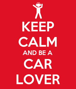 Poster: KEEP CALM AND BE A CAR LOVER