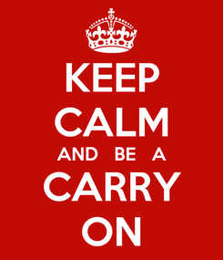 Poster: KEEP CALM AND   BE   A CARRY ON