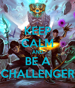 Poster: KEEP CALM AND BE A CHALLENGER