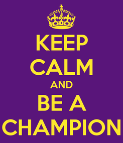 Poster: KEEP CALM AND BE A CHAMPION