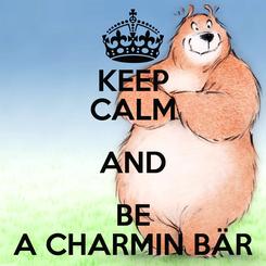 Poster: KEEP CALM AND BE A CHARMIN BÄR