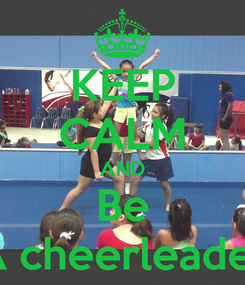 Poster: KEEP CALM AND Be A cheerleader