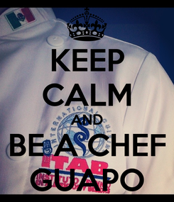 Poster: KEEP CALM AND BE A CHEF GUAPO
