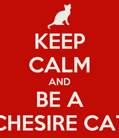 Poster: KEEP CALM AND BE A CHESIRE CAT