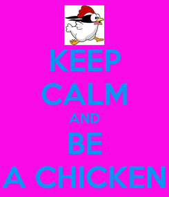 Poster: KEEP CALM AND BE A CHICKEN