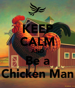 Poster: KEEP CALM AND Be a Chicken Man