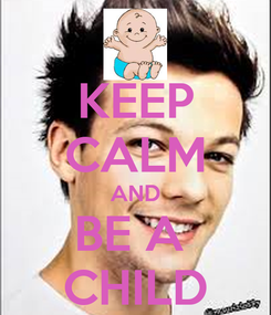 Poster: KEEP CALM AND BE A  CHILD