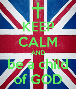 Poster: KEEP CALM AND be a child of GOD