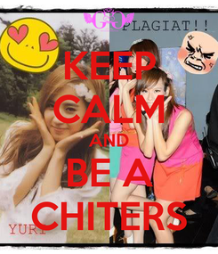 Poster: KEEP CALM AND BE A CHITERS