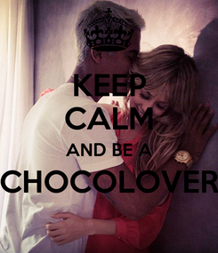 Poster: KEEP CALM AND BE A CHOCOLOVER