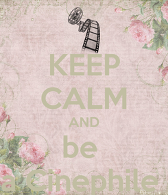 Poster: KEEP CALM AND be  a Cinephile