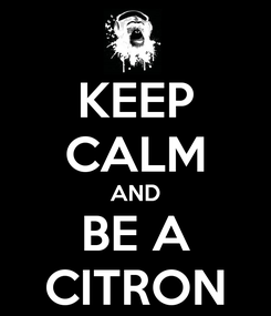 Poster: KEEP CALM AND BE A CITRON