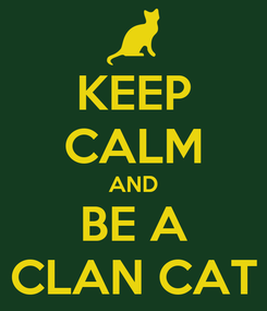 Poster: KEEP CALM AND BE A CLAN CAT