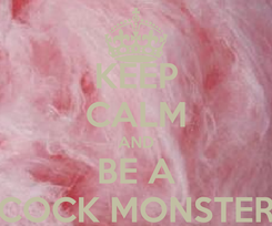 Poster: KEEP CALM AND BE A COCK MONSTER