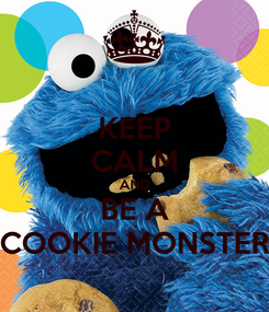 Poster: KEEP CALM AND BE A COOKIE MONSTER
