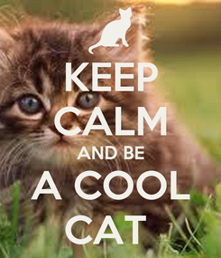 Poster: KEEP CALM AND BE A COOL CAT