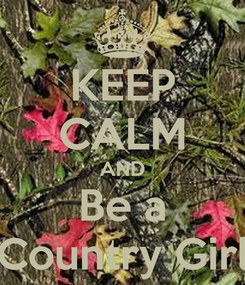 Poster: KEEP CALM AND Be a Country Girl