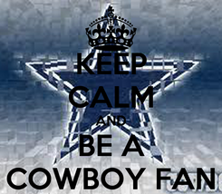 Poster: KEEP CALM AND BE A COWBOY FAN
