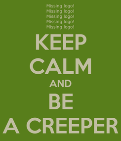 Poster: KEEP CALM AND BE A CREEPER