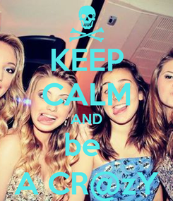 Poster: KEEP CALM AND be  A CR@zY