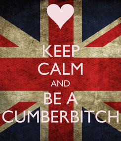 Poster: KEEP CALM AND BE A CUMBERBITCH