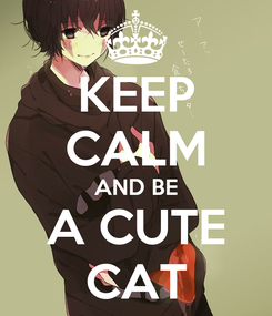 Poster: KEEP CALM AND BE A CUTE CAT