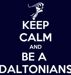 Poster: KEEP CALM AND BE A  DALTONIANS