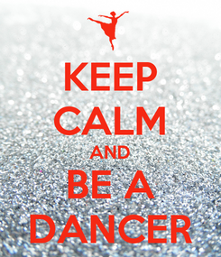 Poster: KEEP CALM AND BE A DANCER