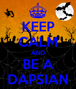 Poster: KEEP CALM AND BE A DAPSIAN