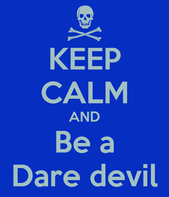 Poster: KEEP CALM AND Be a Dare devil