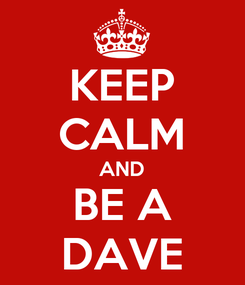 Poster: KEEP CALM AND BE A DAVE