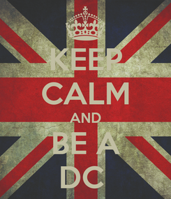 Poster: KEEP CALM AND BE A DC